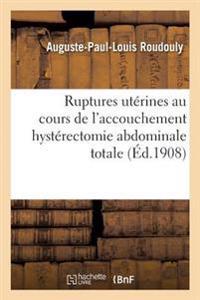 Ruptures Uterines Au Cours de L'Accouchement Hysterectomie Abdominale Totale