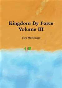 Kingdom by Force Volume III