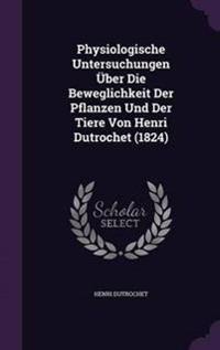 Physiologische Untersuchungen Uber Die Beweglichkeit Der Pflanzen Und Der Tiere Von Henri Dutrochet (1824)