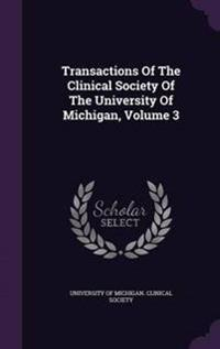 Transactions of the Clinical Society of the University of Michigan, Volume 3
