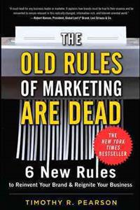 The Old Rules of Marketing Are Dead: 6 New Rules to Reinvent Your Brand & Reignite Your Business