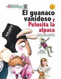 El Guanaco Vanidoso Y Pelusita La Alpaca: Tomo 2-Colección Ayuda a Los Animales
