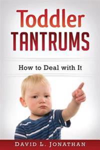 Toddler Tantrums - How to Deal with It