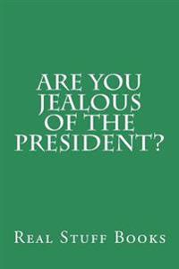 Are You Jealous of the President?