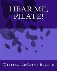 Hear Me, Pilate!