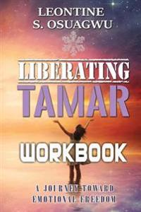 Liberating Tamar (the Workbook): A Journey Toward Emotional Freedom