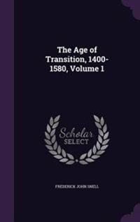 The Age of Transition, 1400-1580, Volume 1