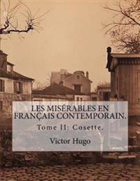Les Miserables En Francais Contemporain: Tome II: Cosette