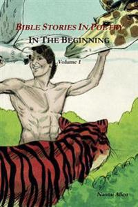 Bible Stories in Poetry - in the Beginning - Volume 1
