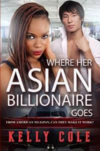 Where Her Asian Billionaire Goes: A Bwam Pregnancy and Marriage Romance