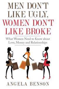 Men Don't Like Ugly, Women Don't Like Broke: What Women Need to Know about Love, Money and Relationships - Integrated Book and Workbook Edition