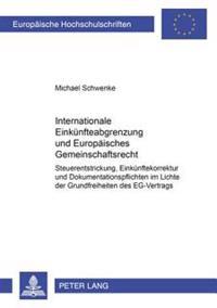 Internationale Einkuenfteabgrenzung Und Europaeisches Gemeinschaftsrecht: Steuerentstrickung, Einkuenftekorrektur Und Dokumentationspflichten Im Licht