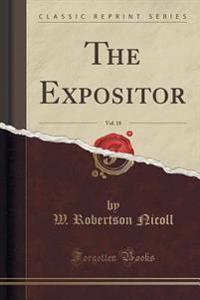 The Expositor, Vol. 18 (Classic Reprint)