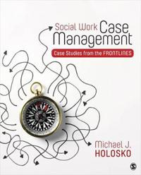 Social Work Case Management: Case Studies from the Frontlines