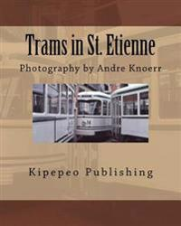 Trams in St. Etienne: Photography by Andre Knoerr