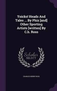 Yoicks! Heads and Tales ... by Phiz [And] Other Sporting Artists [Written] by C.H. Ross
