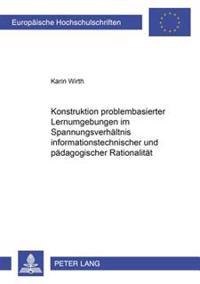 Konstruktion Problembasierter Lernumgebungen Im Spannungsverhaeltnis Informationstechnischer Und Paedagogischer Rationalitaet