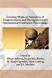 International Conference Proceedings on Creating Myths as Narratives of Empowerment and Disempowerment