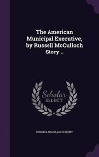The American Municipal Executive, by Russell McCulloch Story ..