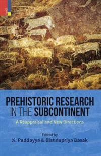 Prehistoric Research in the Subcontinent: A Reappraisal and New Directions