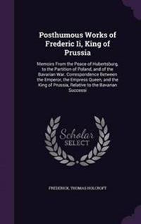Posthumous Works of Frederic II, King of Prussia