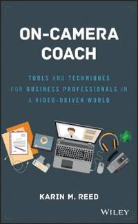 On-Camera Coach: Tools and Techniques for Business Professionals in a Video