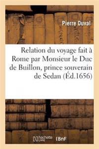 Relation Du Voyage Fait � Rome Par Monsieur Le Duc de Buillon, Prince Souverain de Sedan