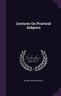 Lectures on Practical Subjects