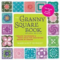 The Granny Square Book, Second Edition: Timeless Techniques and Fresh Ideas for Crocheting Square by Square--Now with 100 Motifs and 25 All New Projec