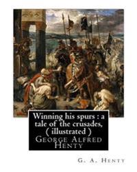 Winning His Spurs: A Tale of the Crusades, by G. A. Henty ( Illustrated ): George Alfred Henty