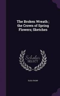 The Broken Wreath; The Crown of Spring Flowers; Sketches