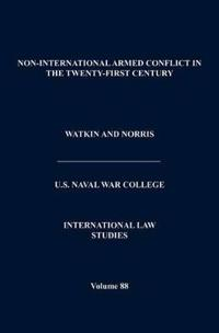 Non-International Armed Conflict in the Twenty-First Century (International Law Studies, Volume 88)