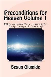 Preconditions for Heaven Volume 1: Bible on Jewellery, Hairstyle, Body Design & Clothing