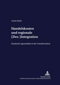 Handelskosten Und Regionale (Des-)Integration: Russlands Agrarmaerkte in Der Transformation
