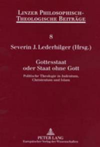 Gottesstaat Oder Staat Ohne Gott: Politische Theologie in Judentum, Christentum Und Islam - 4. Oekumenische Sommerakademie Kremsmuenster 2002