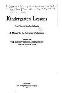 Kindergarten Lessons for Church Sunday Schools, a Manual for the Instruction of Beginners