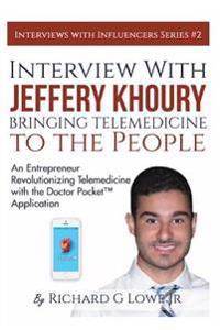 Interview with Jeffery Khoury, Bringing Telemedicine to the People: An Entrepreneur Revolutionizing Telemedicine with the Doctor Pocket(tm) Applicatio