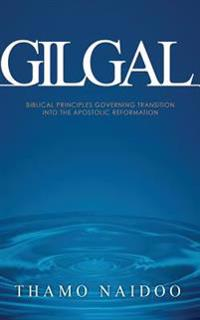 Gilgal: Biblical Principles Governing Transition Into the Apostolic Reformation