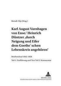 Karl August Varnhagen Von Ense / Heinrich Duentzer: «durch Neigung Und Eifer Dem Goethe'schen Lebenskreis Angehoeren»: Briefwechsel 1842-1858 - Teil 1
