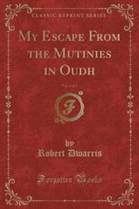 My Escape from the Mutinies in Oudh, Vol. 2 of 2 (Classic Reprint)