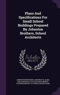 Plans and Specifications for Small School Buildings Prepared by Johnston Brothers, School Architects