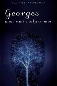Georges, Mon Ami Malgre Moi