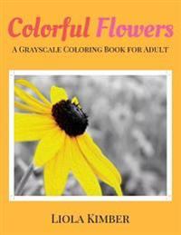 Colorful Flowers: A Grayscale Coloring Book for Adults