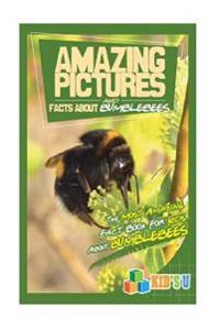Amazing Pictures and Facts about Bumblebees: The Most Amazing Fact Book for Kids about Bumblebees