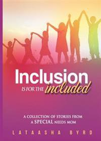 Inclusion Is for the Included: A Collection of Short Stories from a Special Needs Mom
