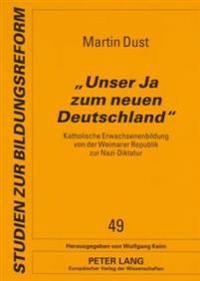 «unser Ja Zum Neuen Deutschland»: Katholische Erwachsenenbildung Von Der Weimarer Republik Zur Nazi-Diktatur