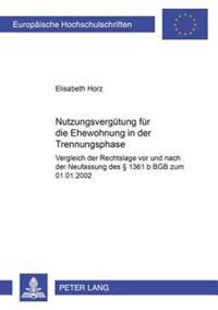 Nutzungsverguetung Fuer Die Ehewohnung in Der Trennungsphase: Vergleich Der Rechtslage VOR Und Nach Der Neufassung Des § 1361 B Bgb Zum 01.01.2002