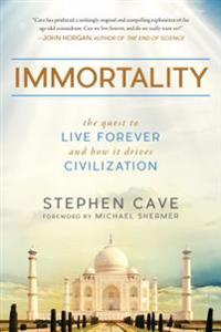 Immortality: The Quest to Live Forever and How It Drives Civilization