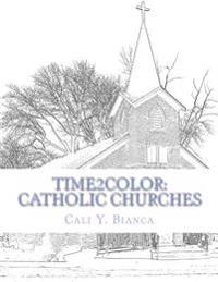 Time2color: Catholic Churches: A Religious Coloring Book