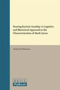 Hearing Kyriotic Sonship: A Cognitive and Rhetorical Approach to the Characterization of Mark's Jesus